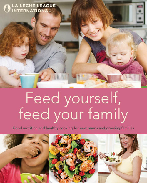 Feed Yourself, Feed Your Family: Good Nutrition and Healthy Cooking for New Mums and Growing Families