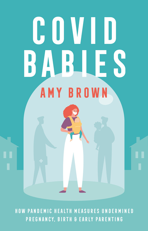Covid Babies:How pandemic health measures undermined pregnancy, birth and early parenting