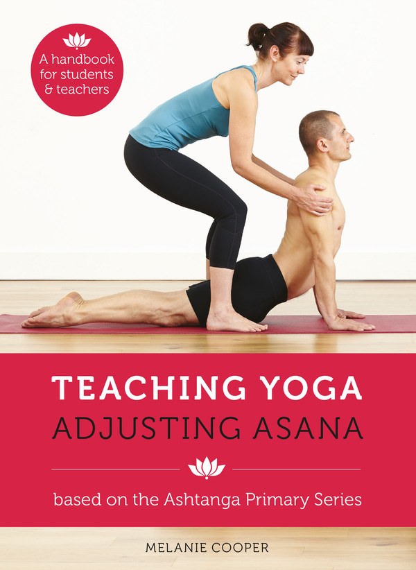 Teaching Yoga, Adjusting Asana: A handbook for students and teachers
