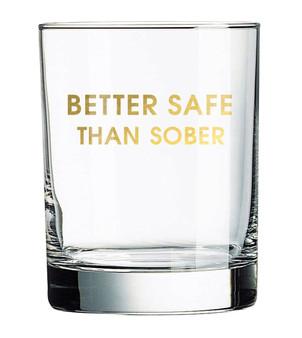 Rocks Glass Better Safe Than Sober