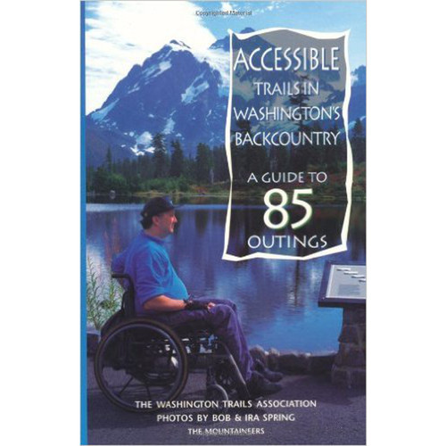 Accessible Trails in Washington's Backcountry: A Guide to 85 Outings