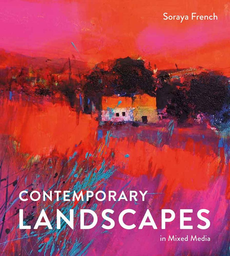Contemporary Landscapes in Mixed Media   Soraya French