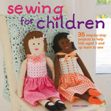 Sewing for Children: 35 step-by-step projects to help kids aged 3 years and up learn to sew by Emma Hardy