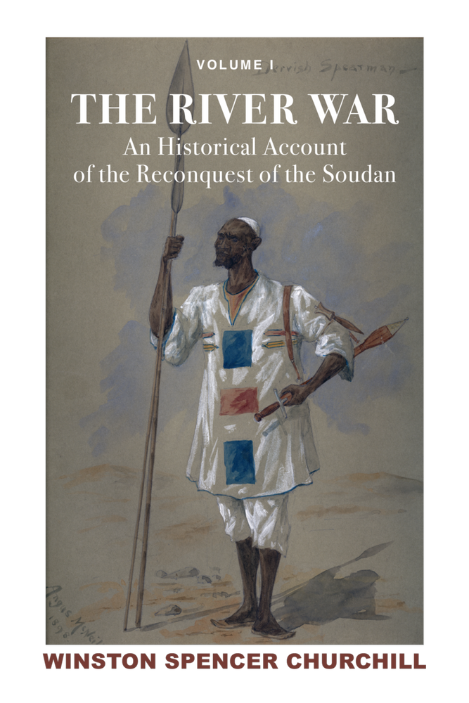 The River War: An Historical Account of the Reconquest of the Soudan (1899) By Winston S. Churchill, Edited by James Muller