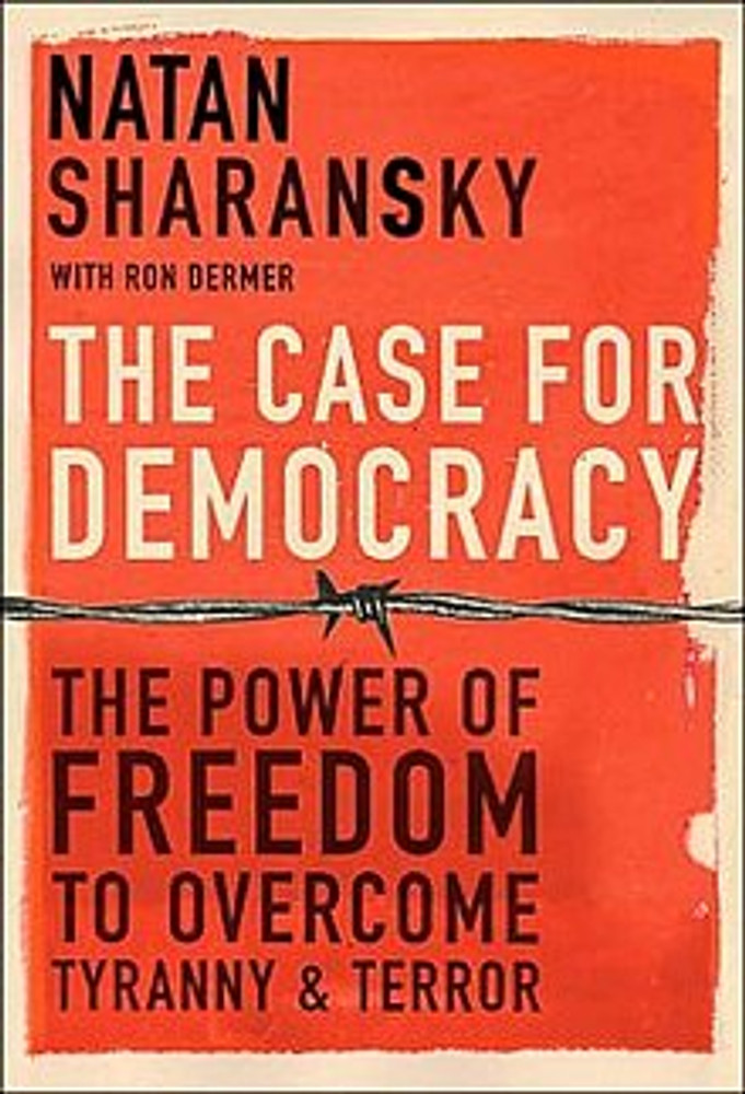 The Case for Democracy by Ron Dermer and Nathan Sharansky
