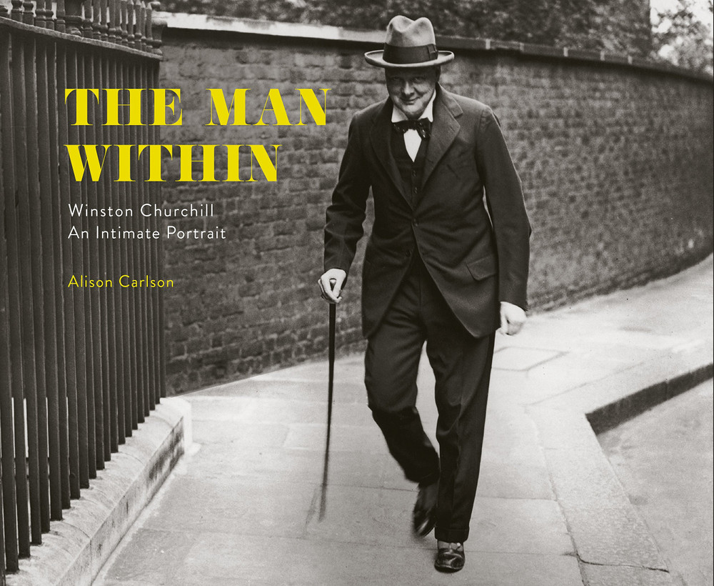 The Man Within: Winston Churchill An Intimate Portrait by Alison Carlson