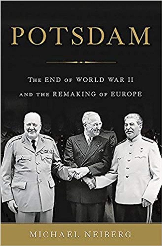 Potsdam: The End of World War II and the Remaking of Europe by Michael Neiberg