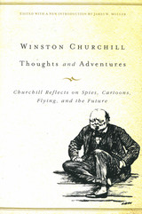 Thoughts and Adventures: Churchill Reflects on Spies, Cartoons, Flying, and the Future