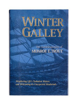 Winter Galley: The Autobiography of Monroe E. Trout