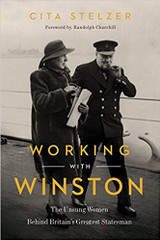 Working with Winston: The Unsung Women Behind Britain's Greatest Statesman by Cita Stelzer (Foreword by Randolph Churchill)