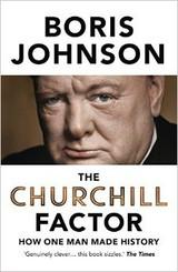 The Churchill Factor: How One Man Made History by Boris Johnson