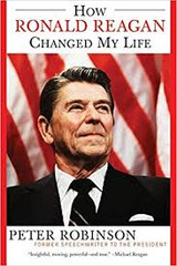 How Ronald Reagan Changed My Life by Peter Robinson