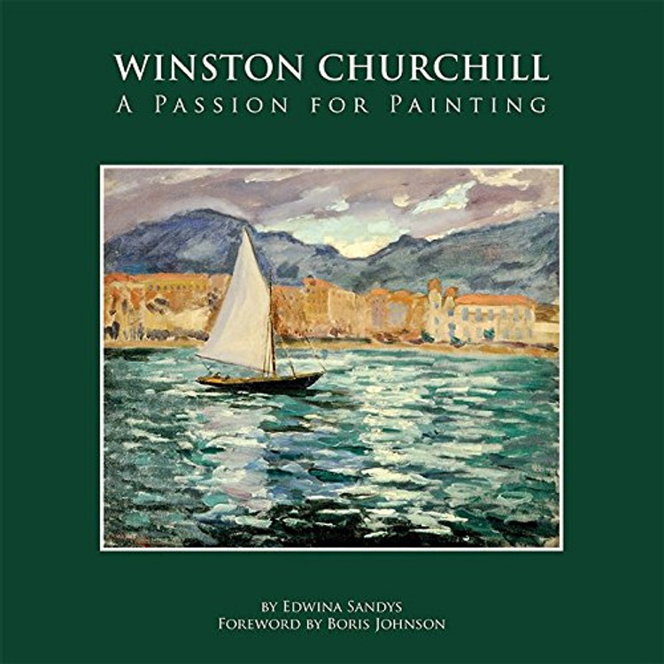 Winston Churchill Passion for Painting by Edwina Sandys
