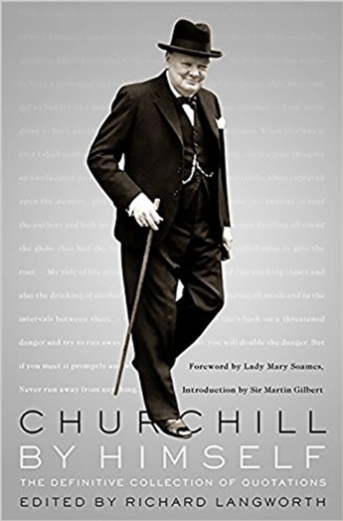 Churchill By Himself Edited by Richard Langworth