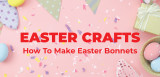 How To Create Easter Bonnets