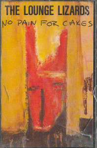LOUNGE LIZARDS: No Pain for Cakes Cassette Tape