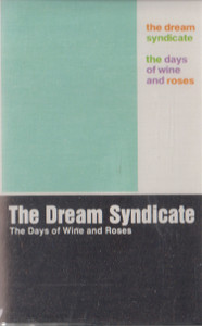 The Dream Syndicate: The Days of Wine and Roses Cassette Tape
