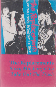 The Replacements: Sorry Ma, Forgot to Take Out the Trash -30855 Cassette Tape