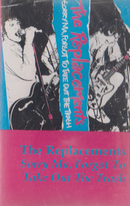 The Replacements: Sorry Ma, Forgot to Take Out the Trash -30856 Cassette Tape
