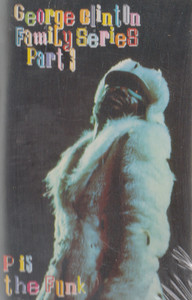 George Clinton: George Clinton Family Series, Part 3 - P is the Funk Cassette Tape
