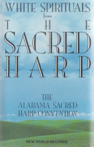 White Spirituals from the Sacred Harp - Alabama Sacred Harp Convention -33006 Cassette Tape