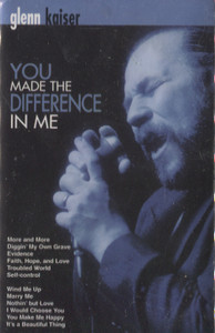 Glenn Kaiser: You Made the Difference in Me Cassette Tape