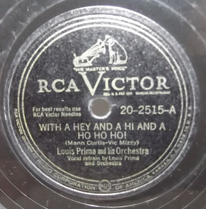 Louis Prima: With a Hey and a Hi and a Ho Ho Ho! / My Flame Went Out Last Night - 78 rpm Record