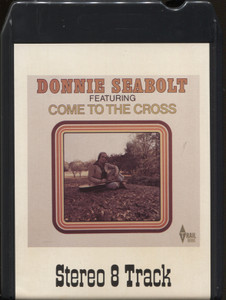 Donnie Seabolt: Come to the Cross - 8 Track Tape