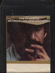 Jim Croce: Time in a Bottle, Jim Croce's Greatest Love Songs - 8 Track Tape