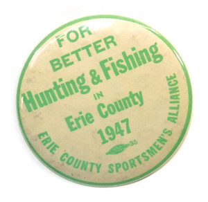 1947 Vintage Erie County Sportsmen's Alliance Hunting Fishing Pinback Button