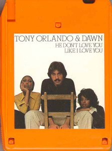 TONY ORLANDO & DAWN: He Don't Love You (Like I Love You) Quad 8 Track Tape