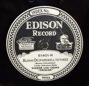 Signor Lou Chiha Friscoe: Aloha Oe (Farewell to Thee) / Gypsy Love Song - #51401 Edison Diamond Disc Record