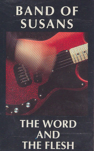Band of Susans: The Word and the Flesh -7514 Cassette Tape