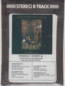 Friendly Henry & the Roots of Bluegrass: The Old Wood Stove  8 Track Tape