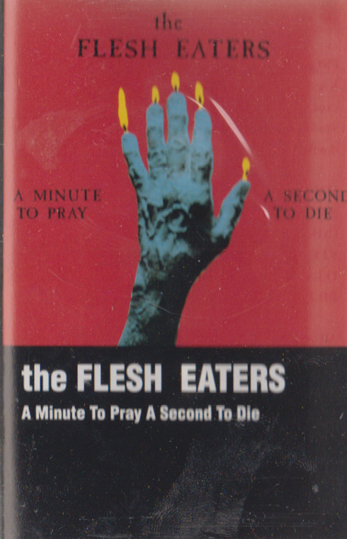 The Flesh Eaters: A Minute to Pray a Second to Die -30017 Cassette Tape