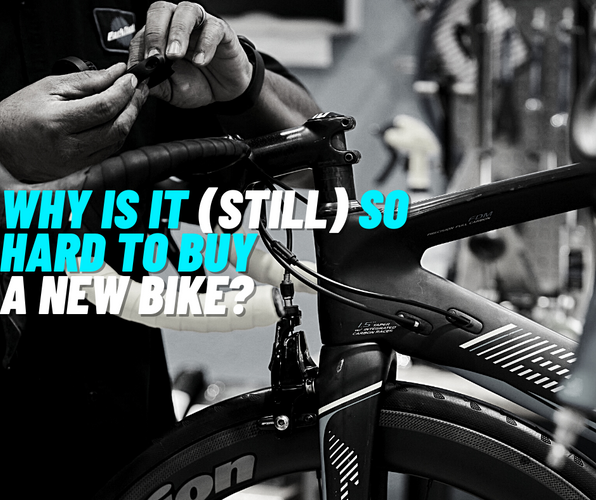 Why Is It Still So Hard To Buy A New Bike?