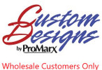 """Custom Designs by Promarx  """"""""WHOLESALE CUSTOMERS ONLY"""""""""""