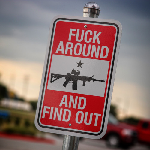 Fuck Around And Find Out 12 x 18 - Metal Sign