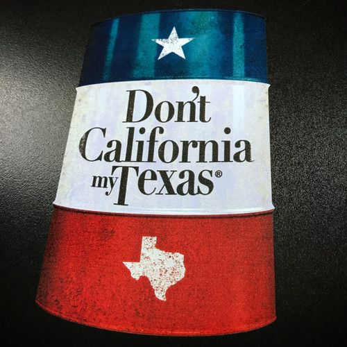 Don't California My Texas Trash Can Barrel - Sticker