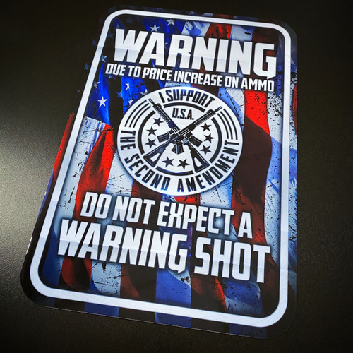 Due To Price Increase On Ammo Do Not Expect A Warning Shot - Metal Sign