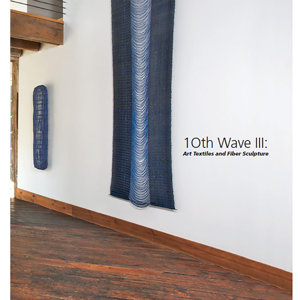 10th Wave III:  Art Textiles and Fiber Sculpture