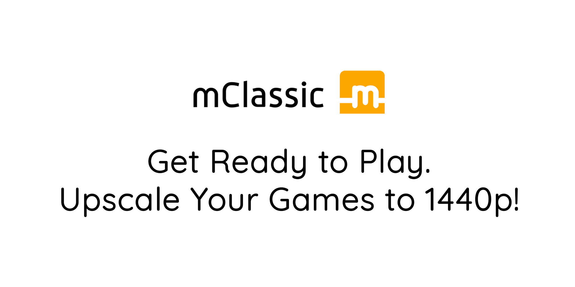 Get ready to play. Upscale your games to 1440p!