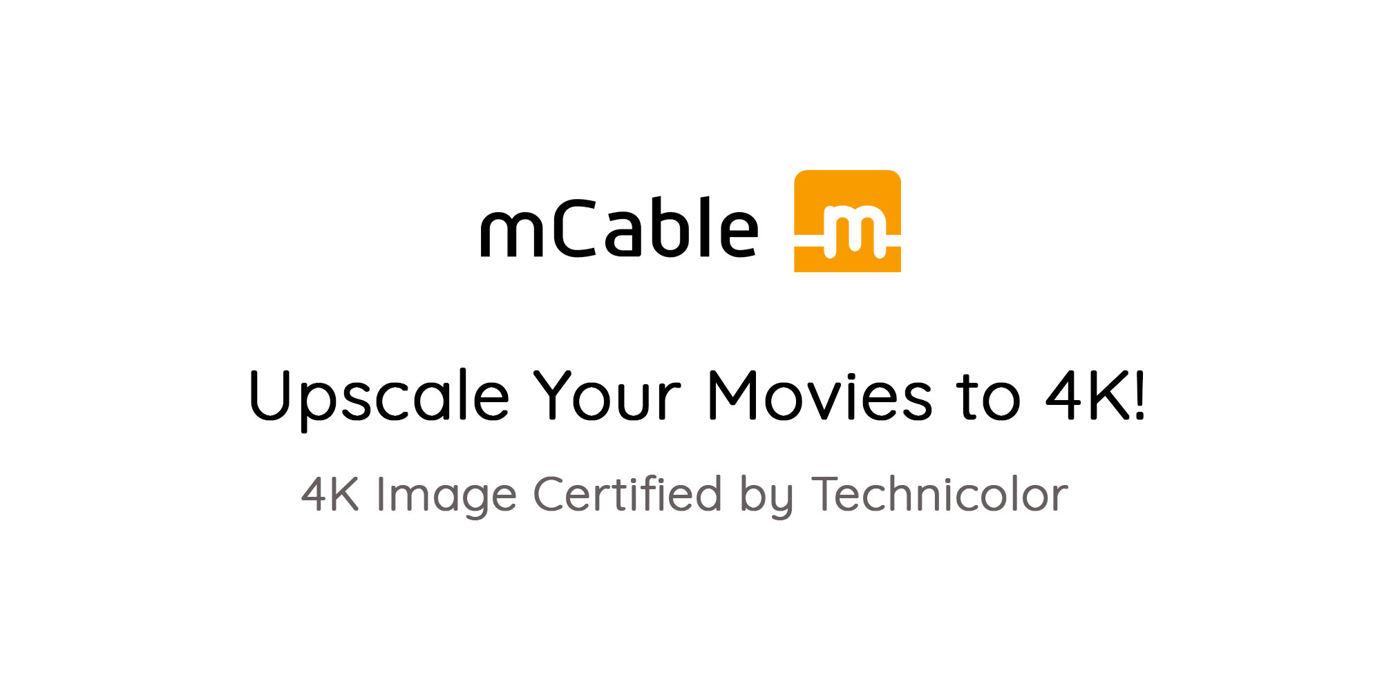 Upscale your movies to 4K. 4K image certified by Technicolor.