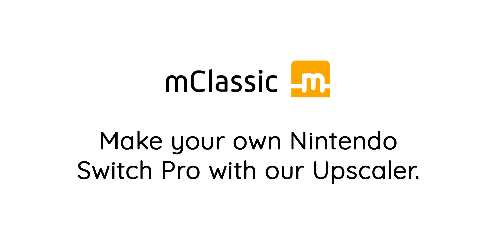 Make your own Nintendo Swith Pro with our upscaler.