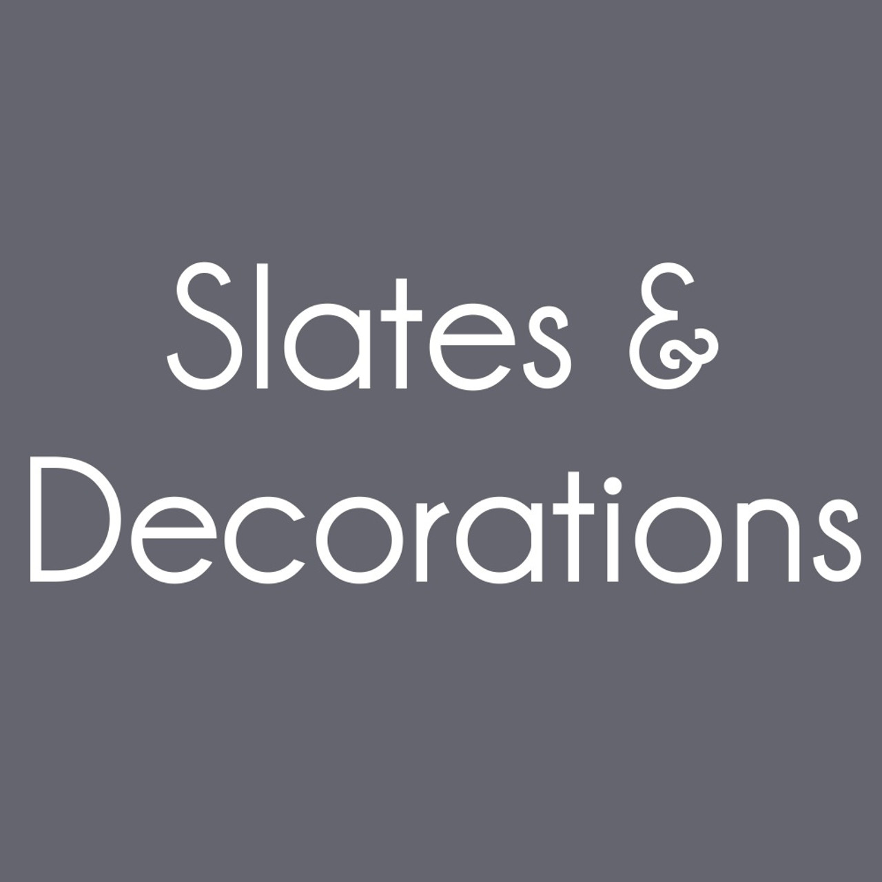 Slates & Decorations
