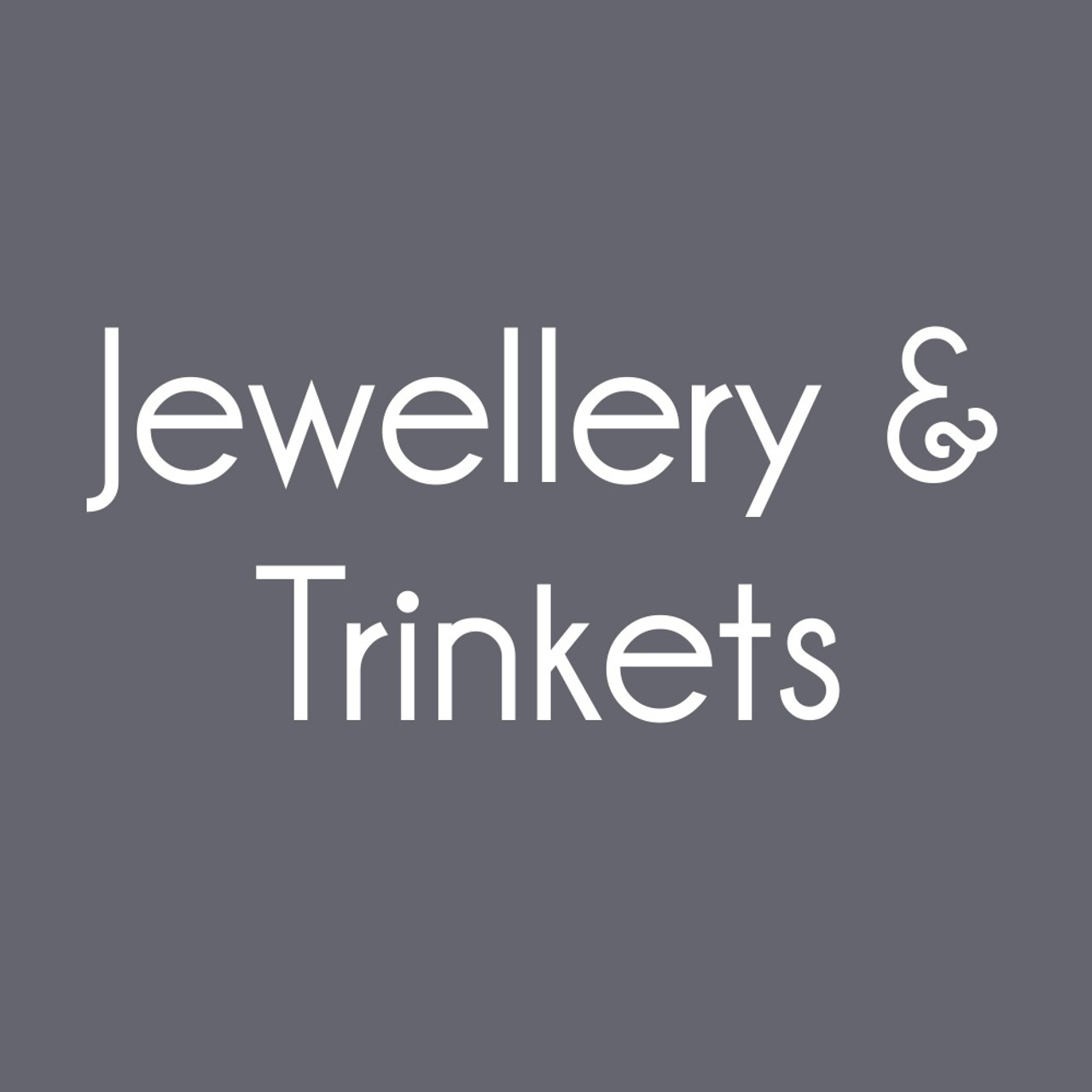 Jewellery & Trinkets