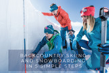 Backcountry Skiing and Snowboarding in 5 Steps