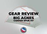Gear Review: Big Agnes Copper Spur HV