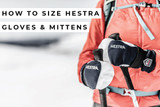 How to Size Your Hestra Gloves and Mittens