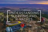 Understanding Sleeping Pad R-Values